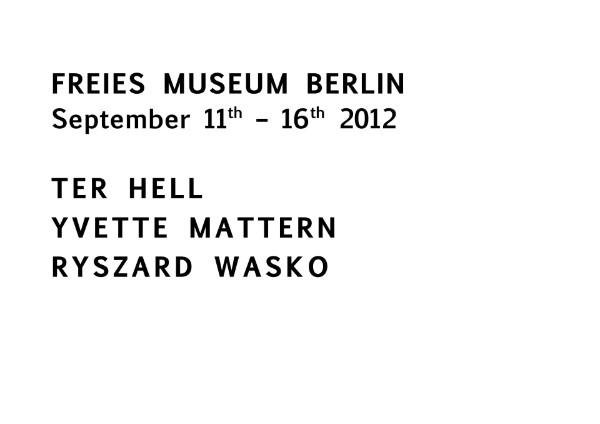 HELL MATTERN WASKO | Freies Museum Berlin 9/11/12